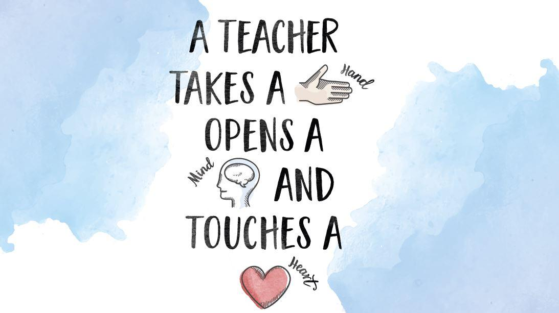 A teacher takes a hand, opens a Mind and touches a heart